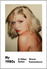 Wayne Koestenbaum's 'My 1980s & Other Essays' Encourages My InnerFangirl