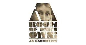 You're Invited To–A Room of One's Own: AnExhibition