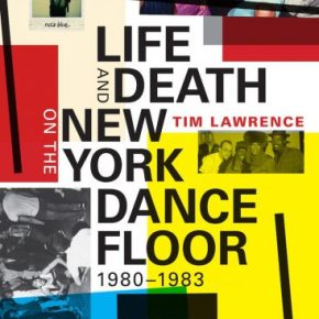 Dim All The Lights: Tim Lawrence's 'Life And Death On The New York Dance Floor, 1980-1983'