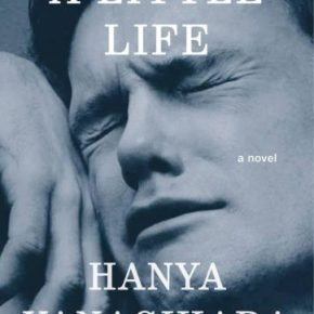 "In Hanya Yanagihara's ""A Little Life,"" It Doesn't Get Better"
