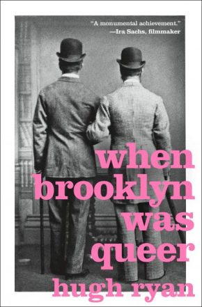 "I'm A Brooklyn Baby: Finding Fellowship In Hugh Ryan's ""When Brooklyn Was Queer"""