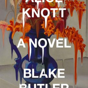 "Blake Butler's Novel ""Alice Knott"" Is a Tale of Psychological Disintegration for the Age of Disassociation"