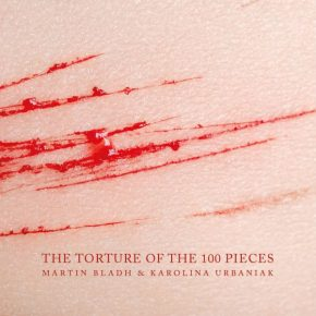 "The Human Body as War Zone and Receptacle of Pain: The Body Art of Martin Bladh and Karolina Urbaniak's ""The Torture of the 100 Pieces"""
